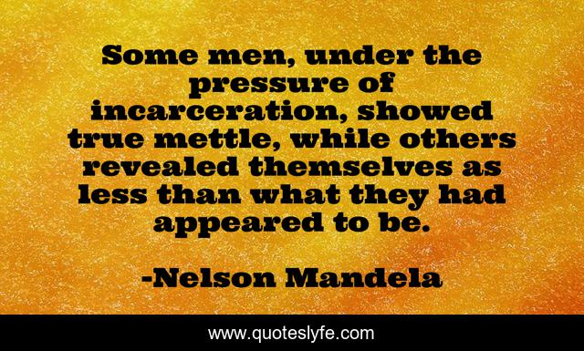 Some men, under the pressure of incarceration, showed true mettle, while others revealed themselves as less than what they had appeared to be.
