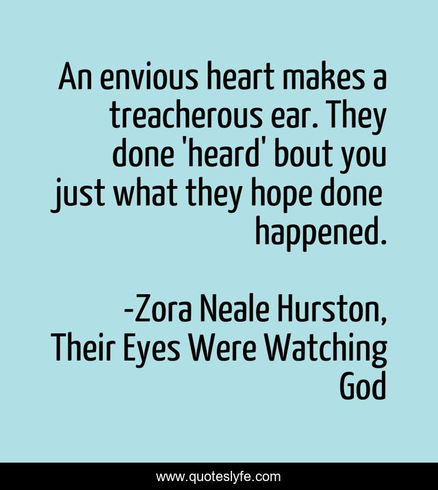 An envious heart makes a treacherous ear. They done 'heard' bout you just what they hope done happened.