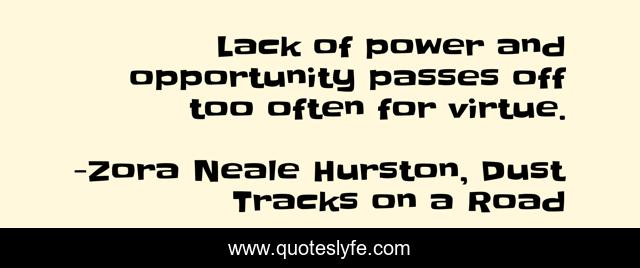 Lack of power and opportunity passes off too often for virtue.