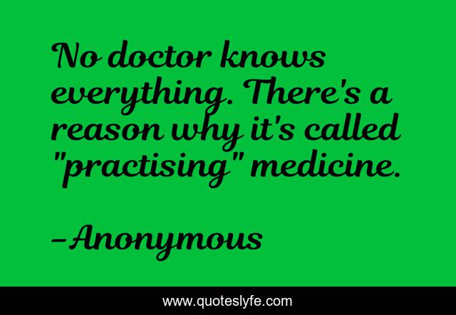 No doctor knows everything. There's a reason why it's called