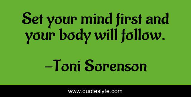 Set your mind first and your body will follow.