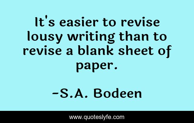 It's easier to revise lousy writing than to revise a blank sheet of paper.