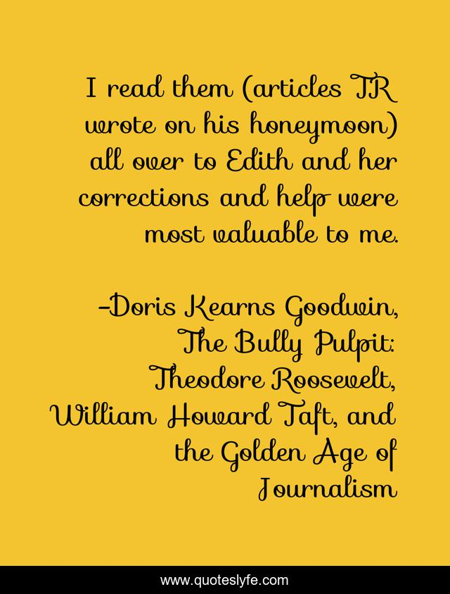 I read them (articles TR wrote on his honeymoon) all over to Edith and her corrections and help were most valuable to me.
