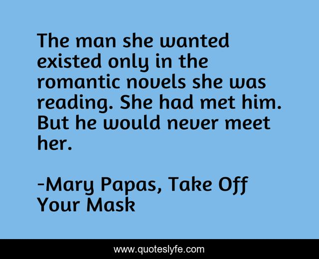The man she wanted existed only in the romantic novels she was reading. She had met him. But he would never meet her.