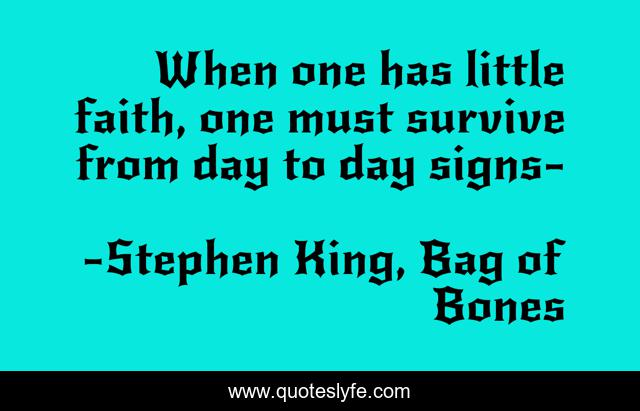 When one has little faith, one must survive from day to day signs-