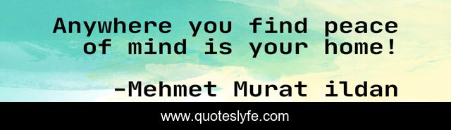 Anywhere you find peace of mind is your home!