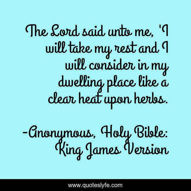 The Lord said unto me, 'I will take my rest and I will consider in my dwelling place like a clear heat upon herbs.