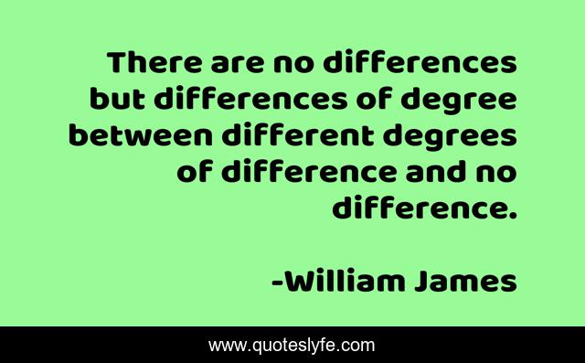 There are no differences but differences of degree between different degrees of difference and no difference.