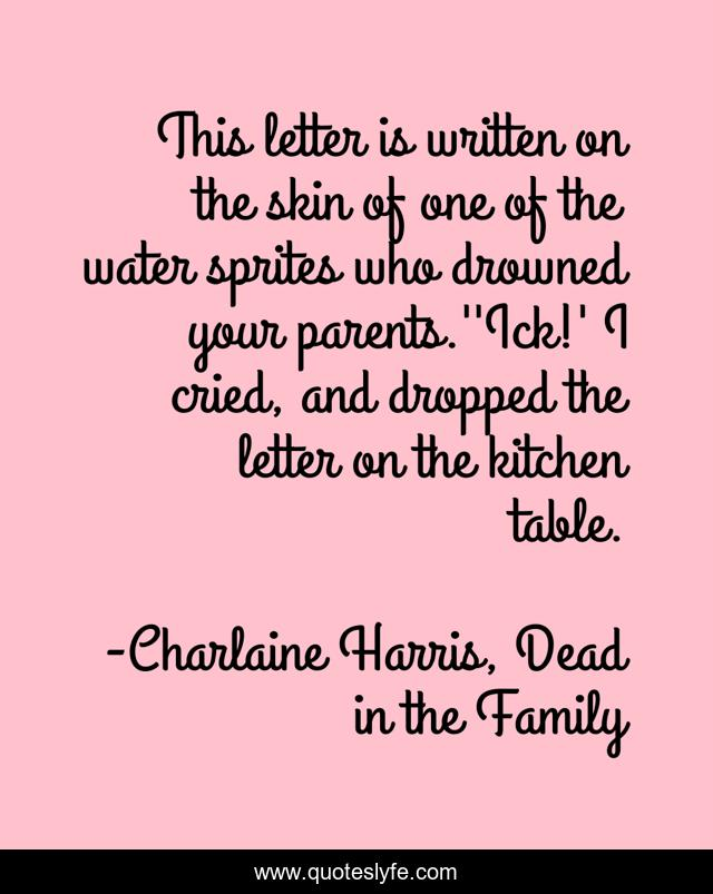 This letter is written on the skin of one of the water sprites who drowned your parents.''Ick!' I cried, and dropped the letter on the kitchen table.