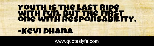 Youth is the last ride with fun, but the first one with responsability.
