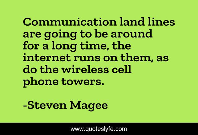 Communication land lines are going to be around for a long time, the internet runs on them, as do the wireless cell phone towers.