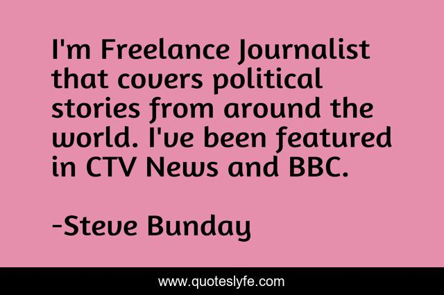 I'm Freelance Journalist that covers political stories from around the world. I've been featured in CTV News and BBC.