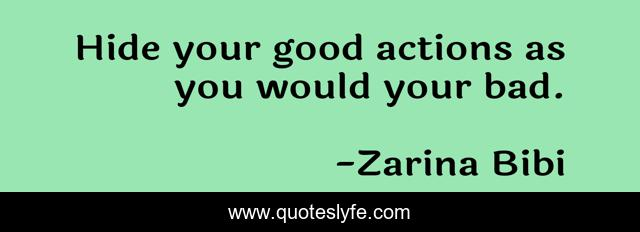 Hide your good actions as you would your bad.