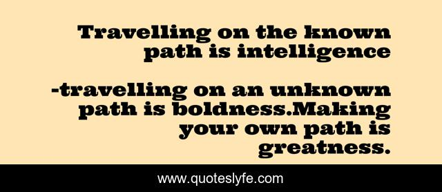 Travelling on the known path is intelligence