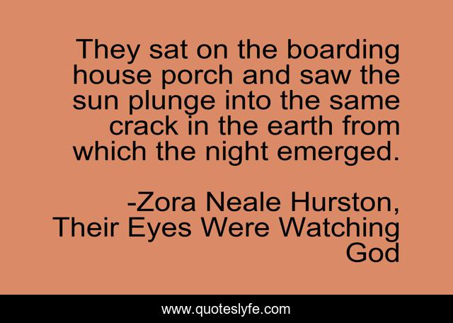 They sat on the boarding house porch and saw the sun plunge into the same crack in the earth from which the night emerged.