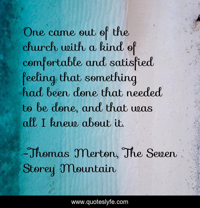 One came out of the church with a kind of comfortable and satisfied feeling that something had been done that needed to be done, and that was all I knew about it.