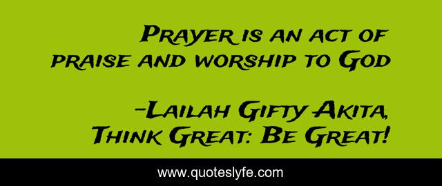 Prayer is an act of praise and worship to God