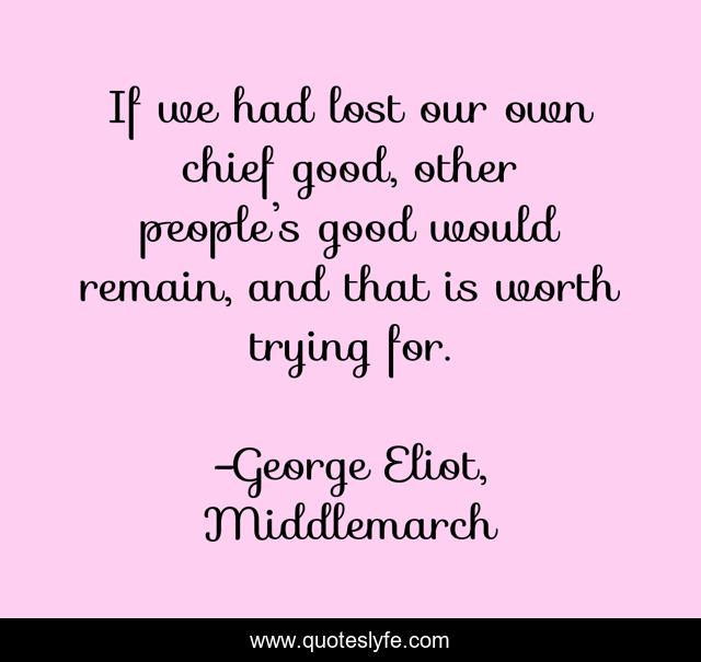 If we had lost our own chief good, other people's good would remain, and that is worth trying for.