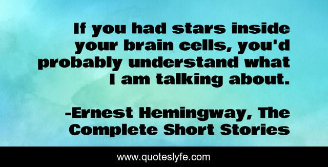 If you had stars inside your brain cells, you'd probably understand what I am talking about.