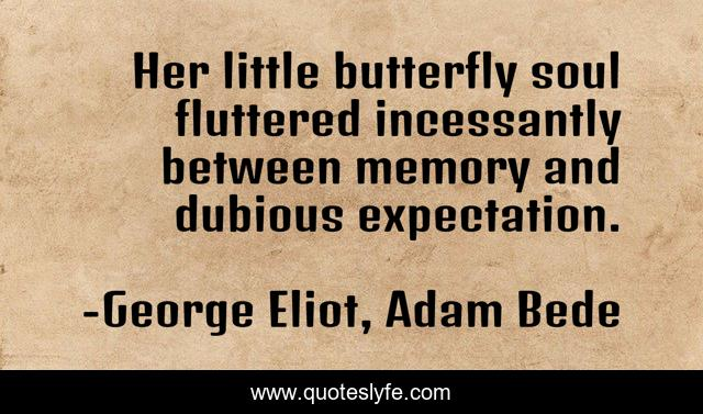 Her little butterfly soul fluttered incessantly between memory and dubious expectation.