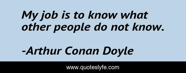 My job is to know what other people do not know.