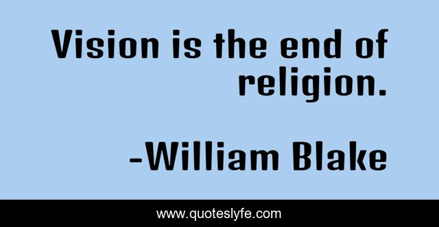 Vision is the end of religion.