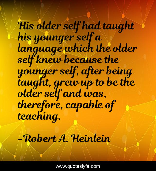 His older self had taught his younger self a language which the older self knew because the younger self, after being taught, grew up to be the older self and was, therefore, capable of teaching.