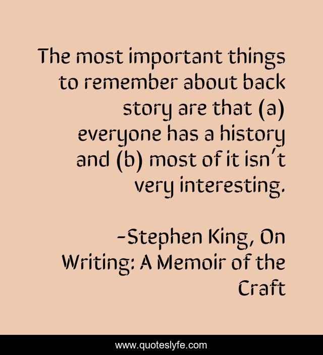 The most important things to remember about back story are that (a) everyone has a history and (b) most of it isn't very interesting.