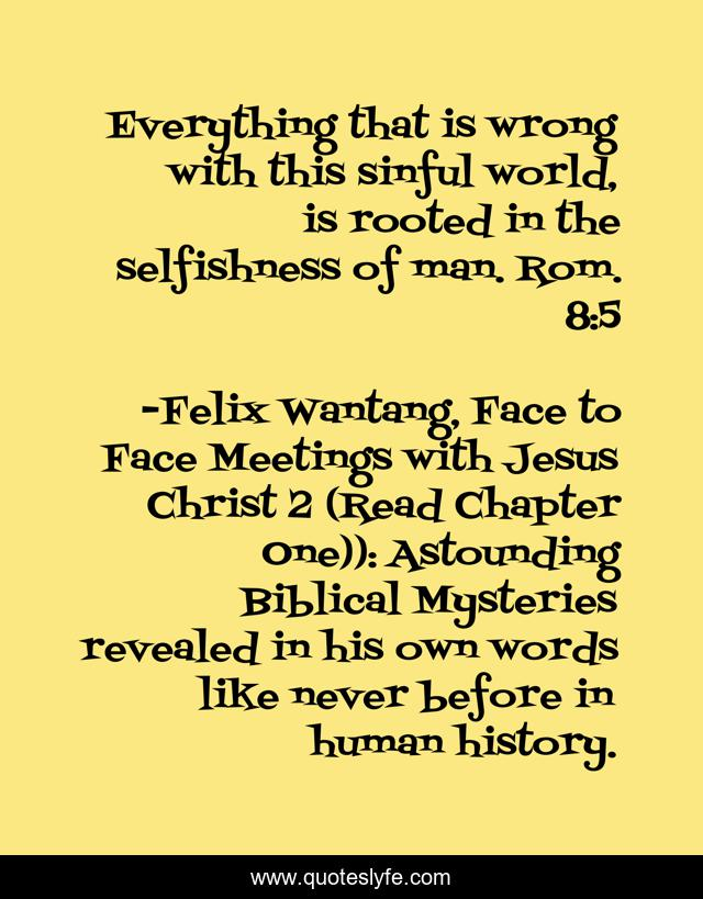 Everything that is wrong with this sinful world, is rooted in the selfishness of man. Rom. 8:5