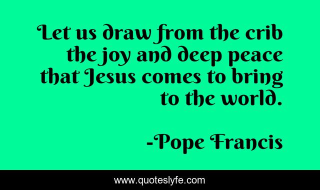 Let us draw from the crib the joy and deep peace that Jesus comes to bring to the world.