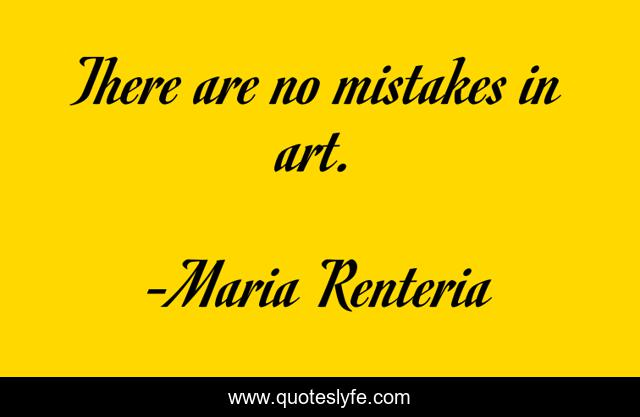 There are no mistakes in art.