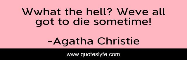 Wwhat the hell? Weve all got to die sometime!