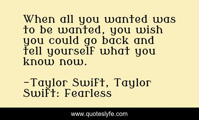 When all you wanted was to be wanted, you wish you could go back and tell yourself what you know now.