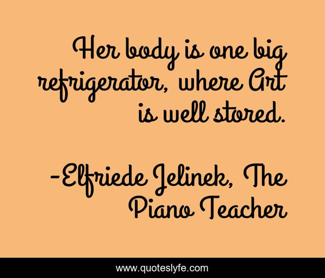 She Will Prolong Her Life By The Length Of Her Story Even Though Time Quote By Elfriede Jelinek The Piano Teacher Quoteslyfe