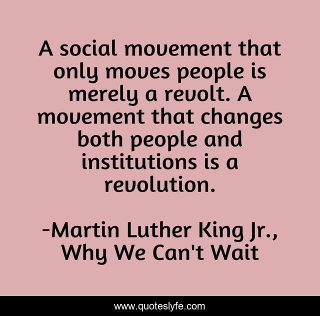 A social movement that only moves people is merely a revolt. A movement that changes both people and institutions is a revolution.