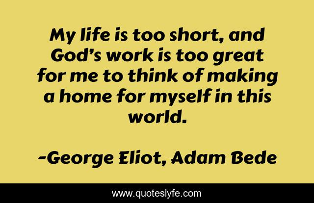 My life is too short, and God's work is too great for me to think of making a home for myself in this world.