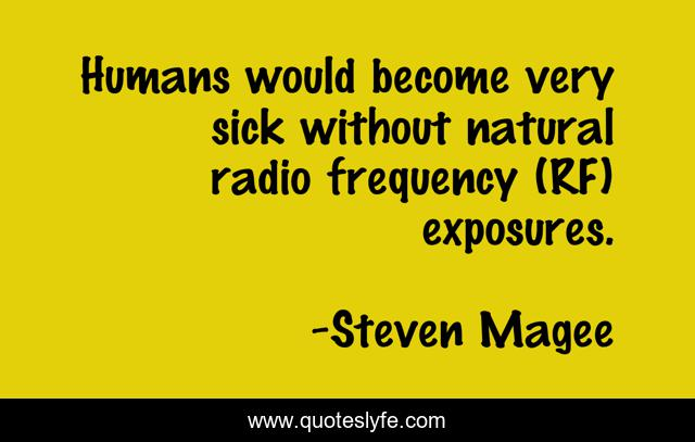 Humans would become very sick without natural radio frequency (RF) exposures.
