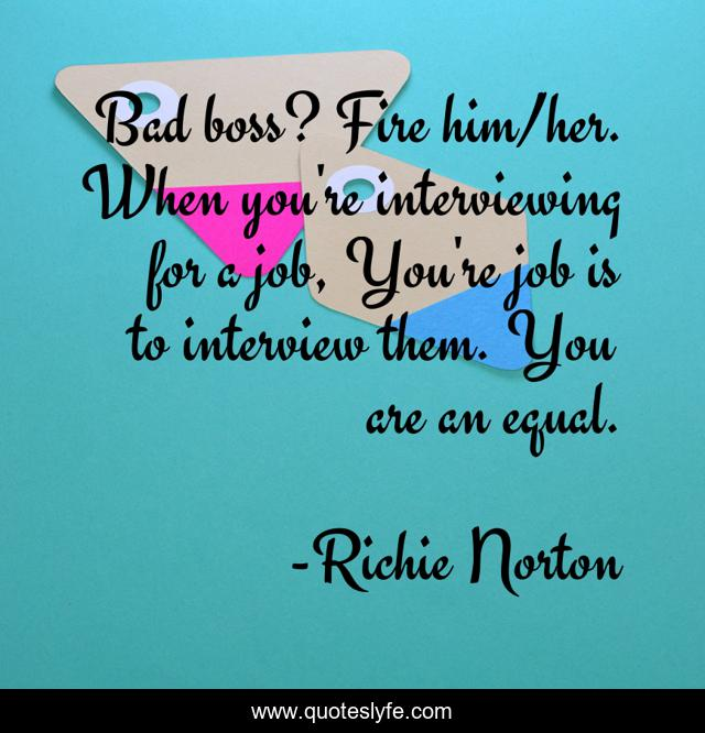 Bad boss? Fire him/her. When you're interviewing for a job, You're job is to interview them. You are an equal.