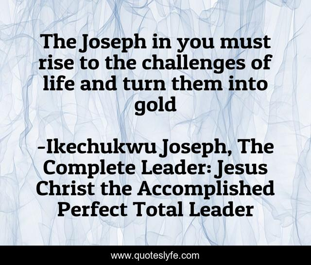 The Joseph in you must rise to the challenges of life and turn them into gold