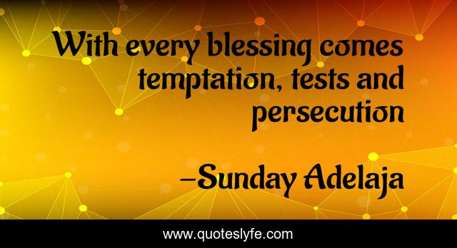 With every blessing comes temptation, tests and persecution