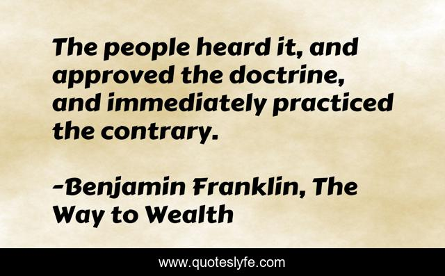 The people heard it, and approved the doctrine, and immediately practiced the contrary.