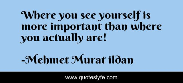 Where you see yourself is more important than where you actually are!