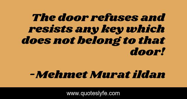 The door refuses and resists any key which does not belong to that door!