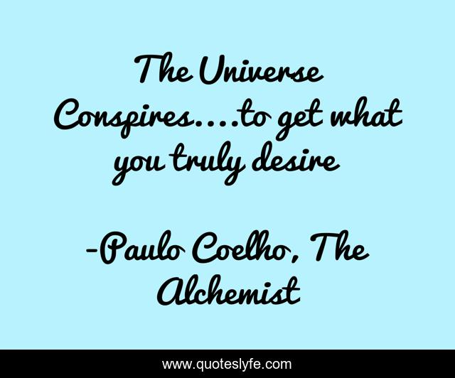 The Universe Conspires....to get what you truly desire