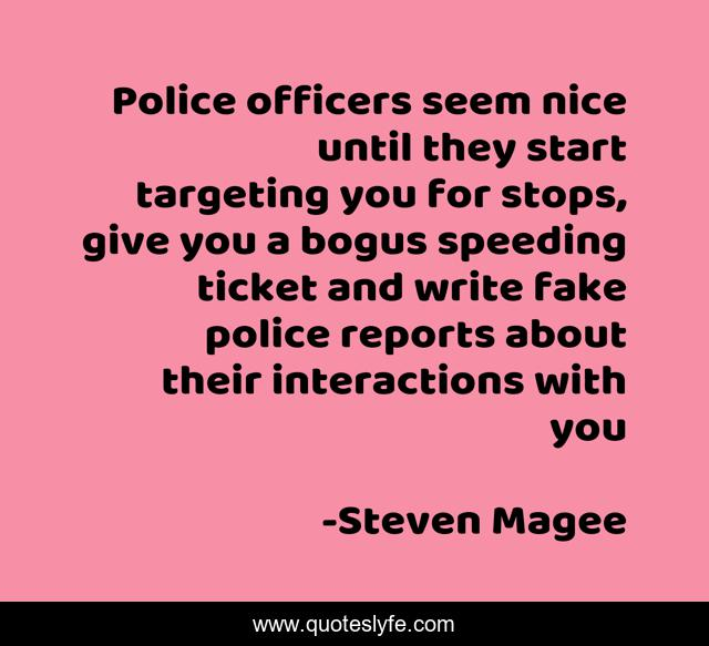Police officers seem nice until they start targeting you for stops, give you a bogus speeding ticket and write fake police reports about their interactions with you