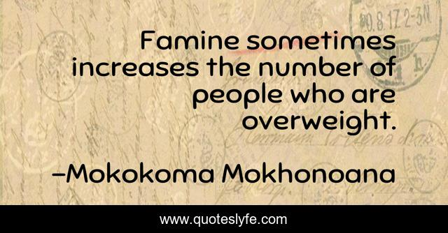 Famine sometimes increases the number of people who are overweight.