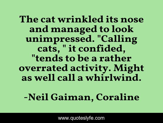 The Cat Wrinkled Its Nose And Managed To Look Unimpressed Calling Ca Quote By Neil Gaiman Coraline Quoteslyfe