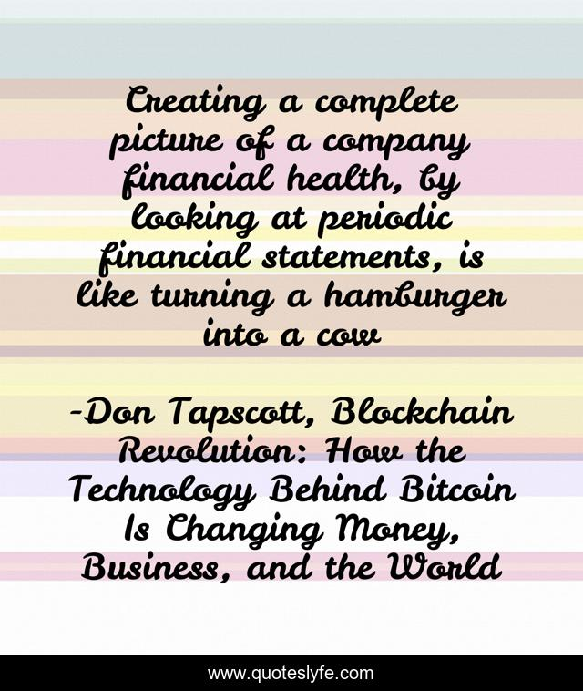 Creating a complete picture of a company financial health, by looking at periodic financial statements, is like turning a hamburger into a cow