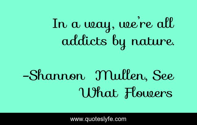 In a way, we're all addicts by nature.