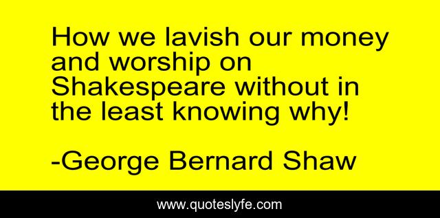 How we lavish our money and worship on Shakespeare without in the least knowing why!
